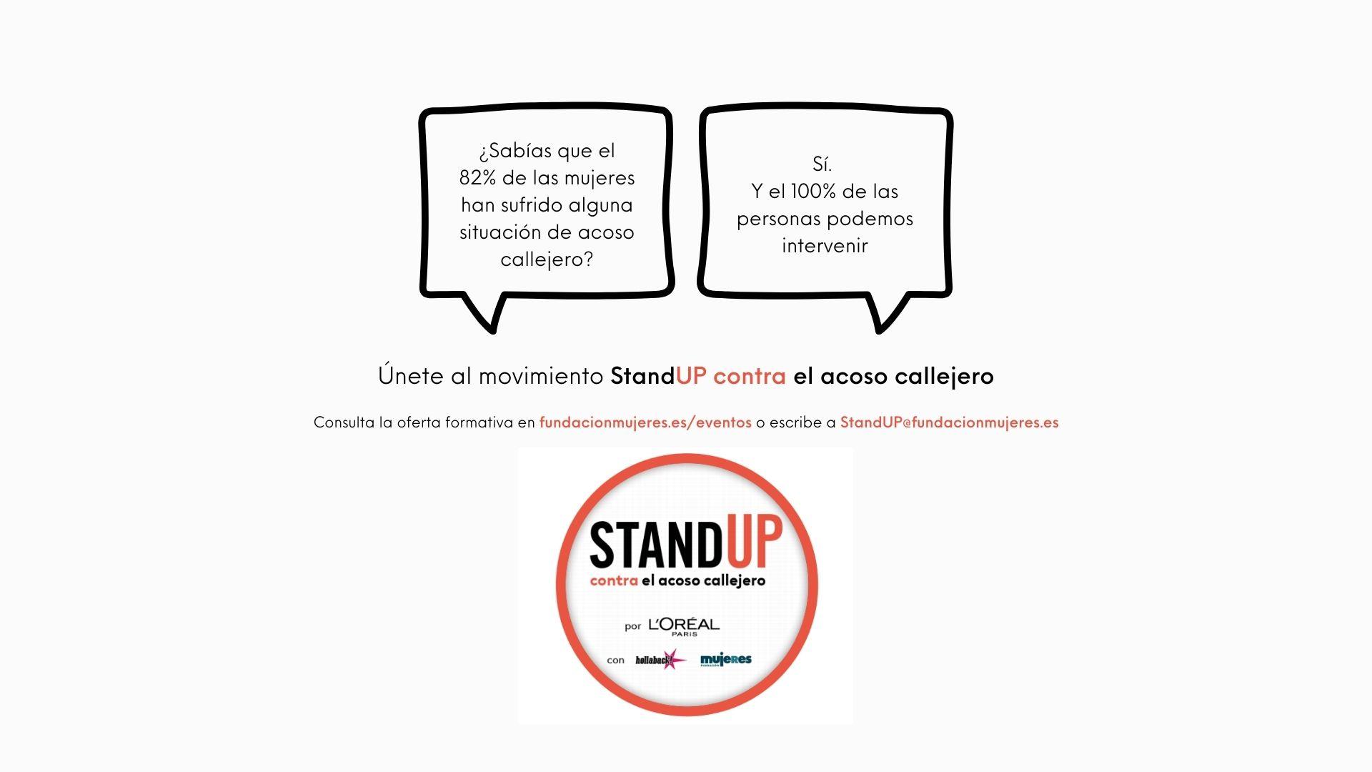 Únete al movimiento StandUP contra el acoso callejero Consulta la oferta formativa en fundacionmujeres.es_eventos o escribe a StandUP@fundacionmujeres.es